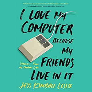 I Love My Computer Because My Friends Live in It Audiobook