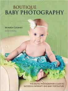 Boutique Baby Photography: The Digital Photographer's