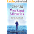 He's Still Working Miracles: Daring To Ask God for the Impossible