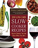 Image of 200 Low-Carb Slow Cooker Recipes: Healthy Dinners That Are Ready When You Are!