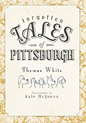 Forgotten Tales of Pittsburgh (PA)