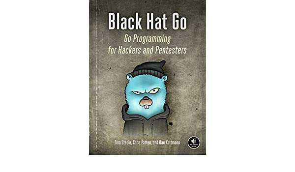 Black Hat Go  Go Programming For Hackers and Pentesters  Tom Steele ... f2687fa17324