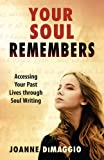 Your Soul Remembers: Accessing Your Past Lives through Soul Writing