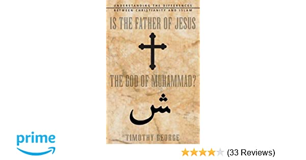 Is The Father Of Jesus The God Of Muhammad Timothy George