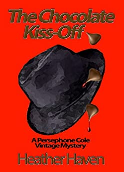 The Chocolate Kiss-Off (The Persephone Cole Vintage Mysteries Book 3) by [Haven, Heather]
