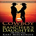 The Cowboy and the Rancher's Daughter: The Entire Series: A Western Historical Romance Series Audiobook by Kari Mackenzie Narrated by Ferdie Luthy