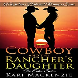 The Cowboy and the Rancher's Daughter: The Entire Series