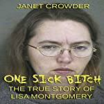 One Sick Bitch: The True Story of Lisa Montgomery | Janet Crowder