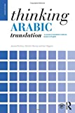 Thinking Arabic Translation: A Course in Translation Method: Arabic to English (Thinking Translation)
