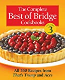 The Complete Best of Bridge Cookbooks, Volume Three: All 350 Recipes From That's Trump and Aces (The Best of Bridge)