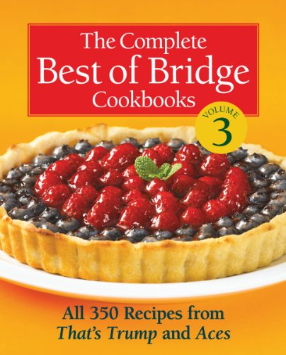 The Complete Best of Bridge Cookbooks, Volume Three: All 350 Recipes From That's Trump and Aces by The Editors of Best of Bridge