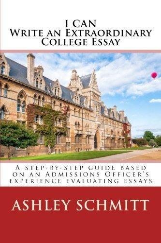 I Can Write An Extraordinary College Essay by Ashley Schmitt (2015-06-09)