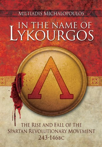 In the Name of Lykourgos: The Rise and fall of the Spartan Revolutionary Movement (243-146BC) (The Rise & Rule Of Ancient Empires)