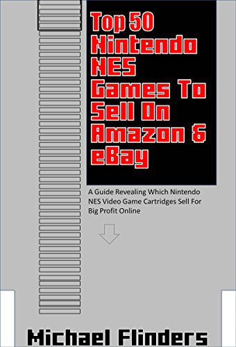 Top 50 Nintendo NES Games To Sell on eBay & Amazon: A Guide Revealing Which Nintendo NES Video Game Cartridges Sell For Big Profit (Big Game Cartridges)
