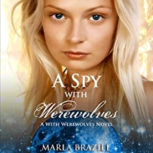 A Spy with Werewolves: The With Werewolves Saga Audiobook by Marla Braziel Narrated by Kimberly Loftus