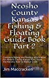 Neosho County Kansas Fishing & Floating Guide Book Part 2: Complete fishing and floating information for Neosho County Kansas Part 2 from the Neosho River ... (Kansas Fishing & Floating Guide Books 43)
