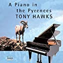 A Piano in the Pyrenees: The Ups and Downs of an Englishman in the French Mountains Audiobook by Tony Hawks Narrated by Tony Hawks