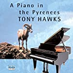 A Piano in the Pyrenees: The Ups and Downs of an Englishman in the French Mountains | Tony Hawks
