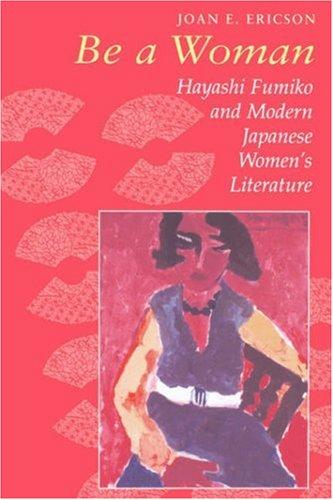 Be a Woman: Hayashi Fumiko and Modern Japanese Women's Literature