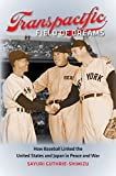 Transpacific Field of Dreams: How Baseball Linked the United States and Japan in Peace and War by Sayuri Guthrie-Shimizu (2015-02-01)
