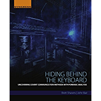Hiding Behind the Keyboard: Uncovering Covert Communication Methods with Forensic Analysis (English Edition)