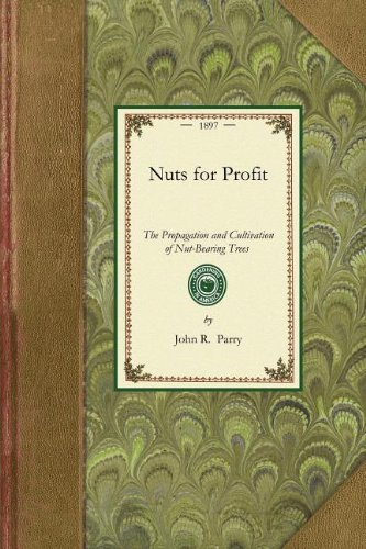 Nuts for Profit: A Treatise on the Propagation and Cultivation of Nut-Bearing Trees Adapted to Successful Culture in the United States. (Gardening in America)