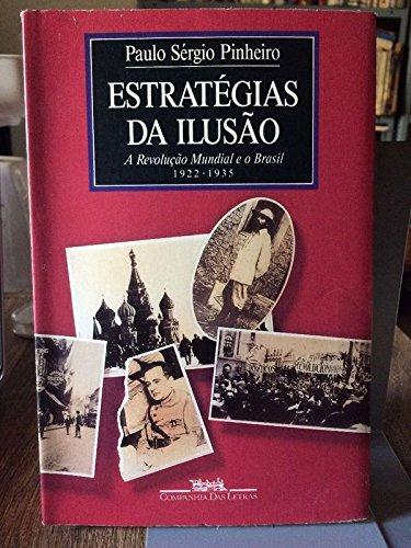 Estratégias da ilusão: A revolução mundial e o Brasil, 1922-1935 (Portuguese Edition) Paulo Sérgio de M. S Pinheiro
