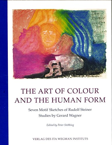 The Art of Colour and the Human Form: Seven Motif Sketches of Rudolf Steiner: Studies by Gerard -