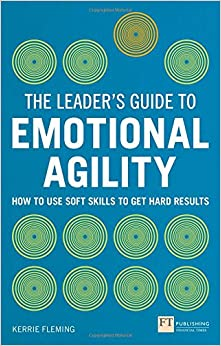 Book The Leader's Guide to Emotional Agility (Emotional Intelligence): How to Use Soft Skills to Get Hard Results