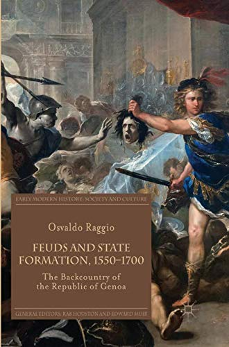 Feuds and State Formation, 1550-1700: The Backcountry of the Republic of Genoa (Early Modern History: Society and Culture)