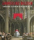 Unheilige Bilder: Cartoons zu Kirche und Religion heute