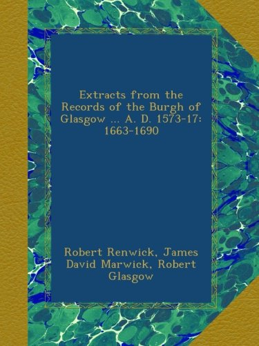 Extracts from the Records of the Burgh of Glasgow ... A. D. 1573-17: 1663-1690 pdf epub
