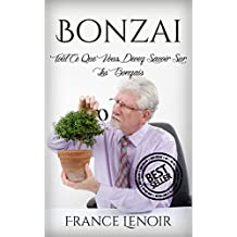 Bonzai: Tout Ce Que Vous Devez Savoir Sur Les Bonzais (Bonzai, Bonzais) (French Edition)