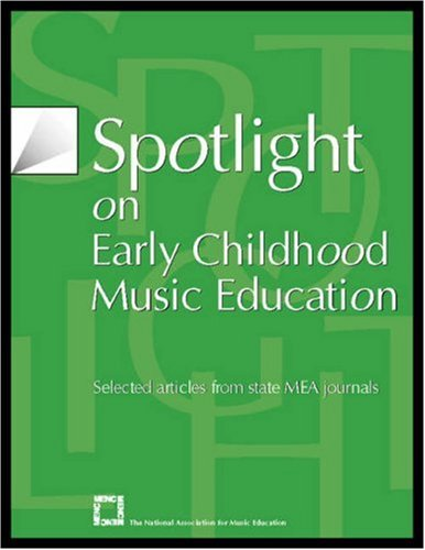 Spotlight on Early Childhood Music Education: Selected Articles from State MEA Journals (Spotlight Series)