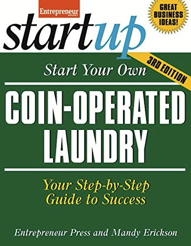 Start Your Own Coin Operated Laundry: Your Step-By-Step Guide to Success (StartUp Series)