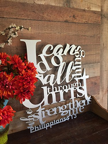 I Can Do All Things Through Christ Who Strengthens Me - Philippians 4:13 Bible Verse Metal Wall Art by The Metal Word