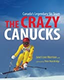 img - for The Crazy Canucks: Canada's Legendary Ski Team book / textbook / text book