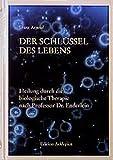 Der Schlüssel des Lebens: Heilung durch die biologische Therapie nach Professor Enderlein (Edition Asklepios)