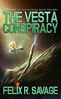 The Vesta Conspiracy (Sol System Renegades): The Elfrida Goto Trilogy, Book 2 by [Savage, Felix R.]