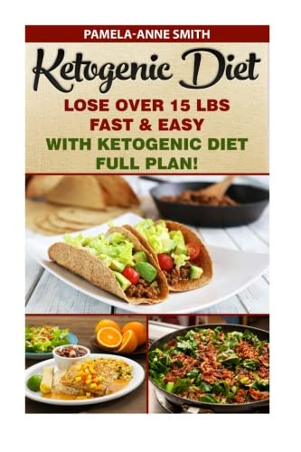 Ketogenic Diet: Lose Over 15 Lbs Fast & Easy With Ketogenic Diet Full Plan!: Ketogenic Diet, Ketogenic Diet For Weight Loss, Ketogenic Cookbook, Keto ... Loss, ketogenic diet plan, ketogenic menu) pdf