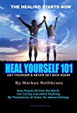 Heal Yourself 101: Get Younger & Never Get Sick Again