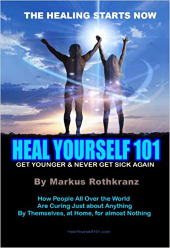 Heal yourself 101 get younger never get sick again markus heal yourself 101 get younger never get sick again markus rothkranz 9780983449003 amazon books fandeluxe Choice Image