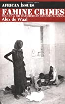 Famine Crimes: Politics & the Disaster Relief Industry in Africa