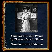 Your Word Is Your Wand Audiobook by Florence Scovel Shinn Narrated by Barry J. Peterson