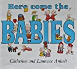 Here Come the Babies, Catherine Anholt, Laurence Anholt, 1564022099