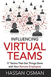 Influencing Virtual Teams: 17 Tactics That Get Things Done with Your Remote Employees by Hassan Osman (2016-02-12)