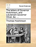 img - for The letters of Governor Hutchinson, and Lieutenant Governor Oliver, &c. ... book / textbook / text book