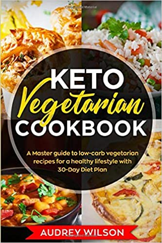 Keto Vegetarian Cookbook: A Master guide to low-carb vegetarian recipes for a healthy lifestyle with 30-Day Diet Plan Paperback – Large Print, May 15, 2019 best vegetarian cookbook