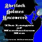 The League of Mendacious Men: A Sherlock Holmes Uncovered Tale, Book 10 | Steven Ehrman