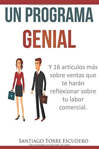 Download Un programa genial: Y 16 artículos más sobre ventas que te harán reflexionar sobre tu labor comercial (Spanish Edition) ebook
